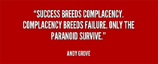 "Citat av Andy Grove: ""Success breeds complacency. Complacency breeds failure. Only the paranoid survive."""